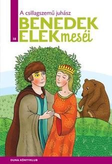 Benedek Elek - A csillagszemű juhász - Benedek Elek Meséi 18. kötet