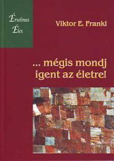 Viktor E. Frankl - M�GIS MONDJ IGENT AZ �LETRE!