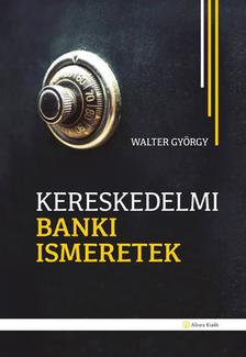 Walter György - Kereskedelmi banki ismeretek