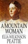 Peattie Elia Wilkinson - A Mountain Woman [eK�nyv: epub,  mobi]