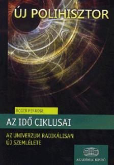 PENROSE, ROGER - Az idő ciklusai - Az univerzum radikálisan új szemlélete