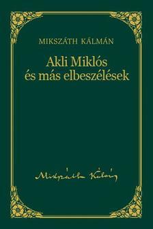 MIKSZ�TH K�LM�N - Akli Mikl�s �s m�s elbesz�l�sek #