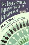 TORDAY, PAUL - The Irresistible Inheritance of Wilberforce [antikv�r]