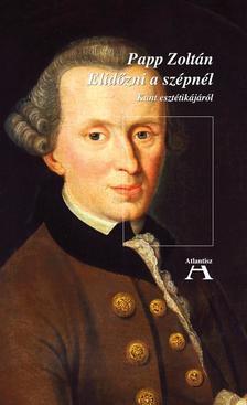 Papp Zolt�n - Elid�zni a sz�pn�l- Kant eszt�tik�j�r�l