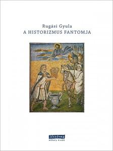 Rug�si Gyula (szerk.) - A historizmus fantomja [eK�nyv: epub, mobi]