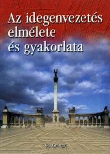 G�l Gy�ngyi - AZ IDEGENVEZET�S ELM�LETE �S GYAKORLATA