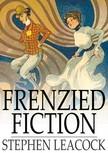 Stephen LEACOCK - Frenzied Fiction [eKönyv: epub,  mobi]