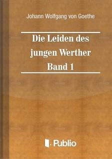 von Goethe Johann Wolfgang - Die Leiden des jungen Werther - Band 1 [eKönyv: pdf, epub, mobi]