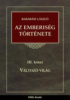 BARAB�SI L�SZL� - Az emberis�g t�rt�nete III. - V�ltoz� vil�g
