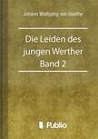 von Goethe Johann Wolfgang - Die Leiden des jungen Werther - Band 2 [eKönyv: pdf,  epub,  mobi]