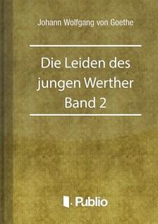 Johann Wolfgang Goethe - Die Leiden des jungen Werther - Band 2 [eK�nyv: pdf, epub, mobi]