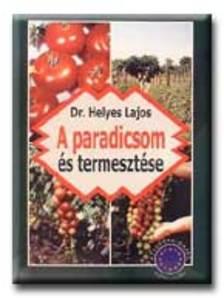 Dr. Helyes Lajos - A paradicsom �s termeszt�se