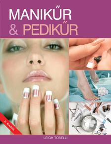 Leigh Toselli - Manik�r & pedik�r 2. kiad�s