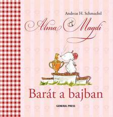 Andreas H. Schmachtl - Alma Magdi. Bar�t a bajban