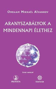 Omraam Mikhael Aivanhov - Aranyszab�lyok a mindennapi �lethez