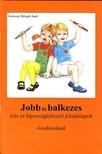 Gabosn� Balogh Judit - JOBB �S BALKEZES �R�S �S K�PESS�GFEJLESZT� FELADATLAPOK �VOD
