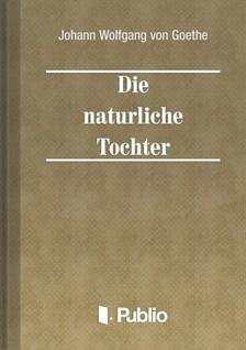 von Goethe Johann Wolfgang - Die natuerliche Tochter [eKönyv: pdf, epub, mobi]