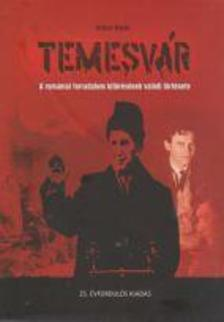 Sz�czi �rp�d - Temesv�r - A rom�niai forradalom kit�r�s�nek val�di t�rt�nete (25. �vfordul�s kiad�s)