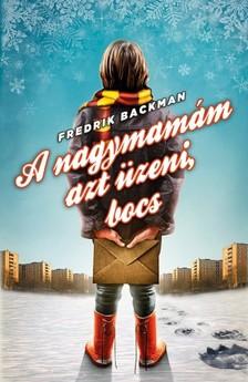 Fredrik Backman - A nagymam�m azt �zeni, bocs [eK�nyv: epub, mobi]