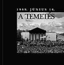 - A temet�s - 1989. j�nius 16.