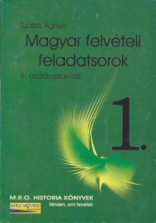 Szabó Ágnes - MAGYAR FELVÉTELI FELADATSOROK 1. (8. OSZTÁLYOSOKNAK)