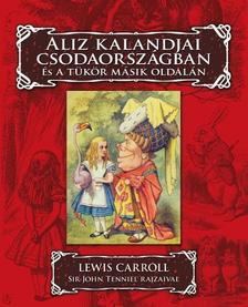 Lewis Carroll - Aliz kalandjai Csodaorsz�gban �s a t�k�r m�sik oldal�n