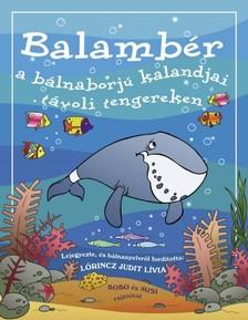 LŐRINCZ JUDIT LÍVIA - Balambér a bálnaborjú kalandjai távoli tengereken [eKönyv: pdf, epub, mobi]