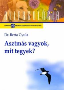 Dr. Berta Gyula - ASZTM�S VAGYOK, MIT TEGYEK? - ALLERGOL�GIA SOROZAT