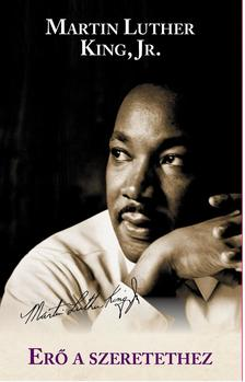 Martin Luther King Jr - Erő a szeretethez