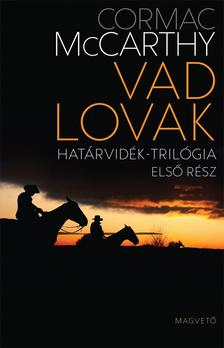 Cormac McCarthy - VAD LOVAK - HATÁRVIDÉK-TRILÓGIA - ELSŐ RÉSZ #