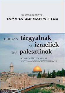 TAMARA COFMAN WITTES - Hogyan t�rgyalnak az izraeliek �s a palesztinok