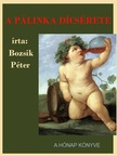 Bozsik Péter - A pálinka dicsérete [eKönyv: pdf, epub, mobi]