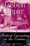 WACHMAN, GAY - Lesbian Empire - Radical Crosswriting in the Twenties [antikv�r]