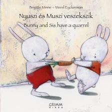 MINNE, BRIGITTE- EYCKERMAN, MEREL - Nyuszi �s Muszi veszekszik - Bunny and Sis have a quarrel