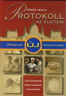 G�r�g Ibolya - PROTOKOLL AZ �LETEM - �TDOLGOZOTT, �J, FEL�J�TOTT KIAD�S