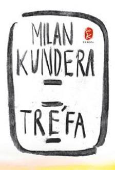 Milan Kundera - Tr�fa