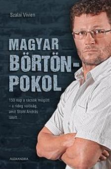 Szalai Vivien - Magyar b�rt�npokol - 150 nap a r�csok m�g�tt - a rideg val�s�g, amit Stohl Andr�s l�tott...