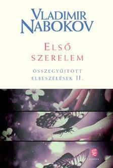 Vladimir Nabokov - Első szerelem - Összegyűjtött elbeszélések II.