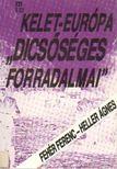 Heller �gnes, Feh�r Ferenc - Kelet-Eur�pa dics�s�ges forradalmai [antikv�r]