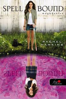 Rachel Hawkins - Spell Bound - Megbűvölve (Hex Hall 3.)