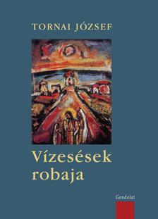 Tornai József - Vízesések robaja