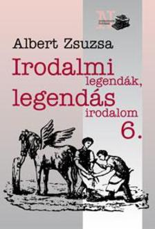 Albert Zsuzsa - Irodalmi legend�k, legend�s irodalom 6.