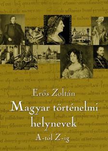 Erős Zoltán - Magyar történelmi helynevek A-tól Z-ig