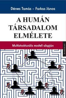 Dénes Tamás - Farkas János - A humán társadalom elmélete. Multistrukturális modell alapján