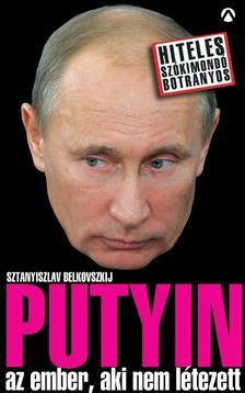 Sztaniszlav Belkovszkij - Putyin - az ember, aki nem l�tezett