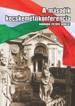 Szerkesztő: Mészáros László, Szőcs Géza - A MÁSODIK KECSKEMÉTI KONFERENCIA - HARMADIK ÉVEZRED SOROZAT