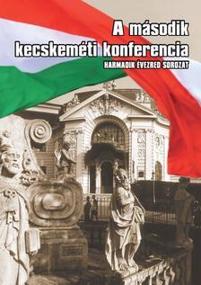 Szerkeszt�: M�sz�ros L�szl�, Sz�cs G�za - A M�SODIK KECSKEM�TI KONFERENCIA - HARMADIK �VEZRED SOROZAT