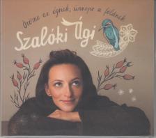- ÖRÖME AZ ÉGNEK,ÜNNEPE A FÖLDNEK CD SZALÓKI ÁGI