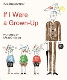 - IF I WERE A GROWN-UP  (HA ÉN FELNŐTT VOLNÉK)