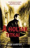 TOM HARPER - A HOLTAK TITKAI